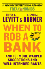 When to Rob a Bank...And 131 More Warped Suggestions and Well-Intended Rants
