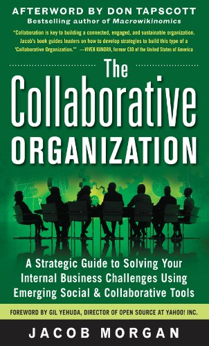 The Collaborative Organization: A Strategic Guide to Solving Your Internal Business Challenges Using Emerging Social and Collaborative Tools