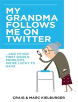 My Grandma Follows Me On Twitter… And Other First World Problems We're Lucky To Have