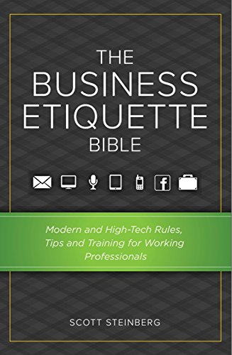 The Business Etiquette Bible: Modern and High-Tech Work Rules, Tips, and Training for Professionals and Brands (Netiquette)