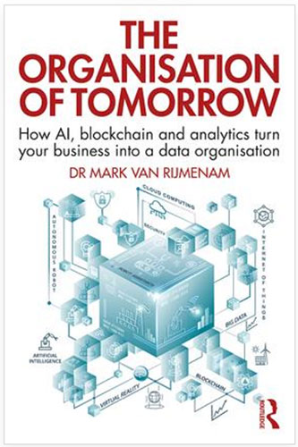 Due out July 21st!  The Organisation of Tomorrow: How AI, blockchain and analytics turn your business into a data organisation