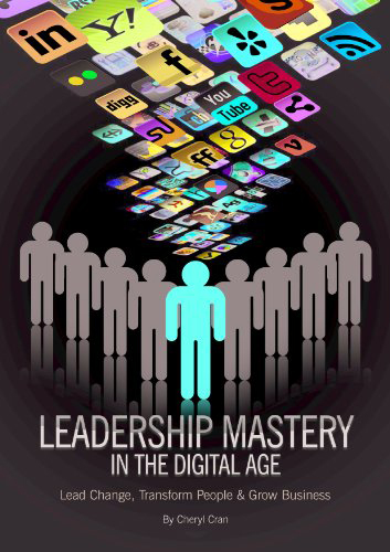 Leadership Mastery In The Digital Age: How to Lead Change, Transform People & Grow Business