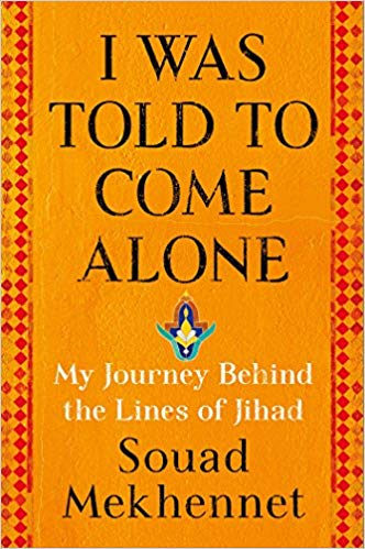 I Was Told to Come Alone: My Journey Behind the Lines of Jihad