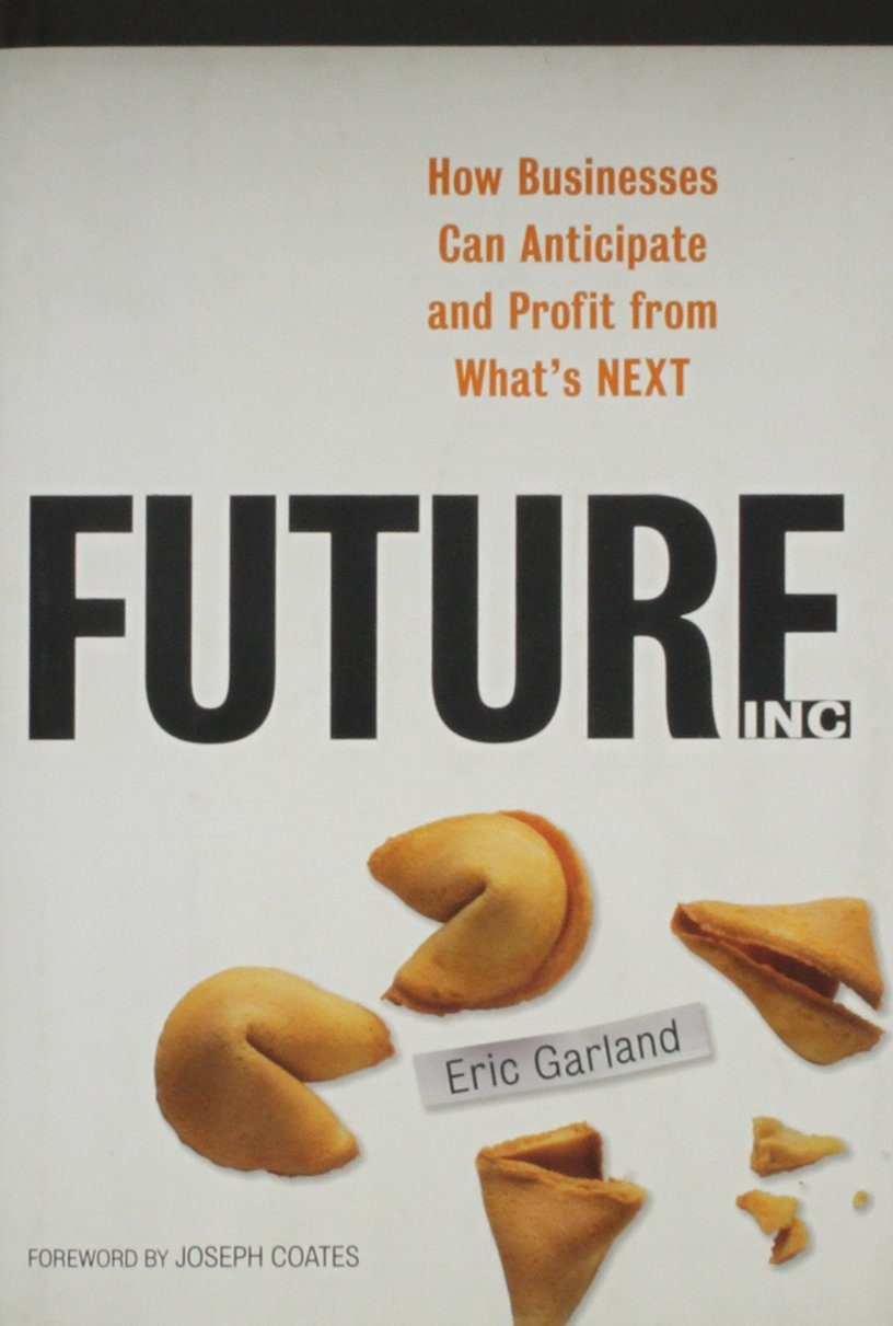 Future, Inc. How businesses can anticipate and profit from what's next