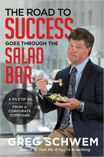 The Road To Success Goes Through the Salad Bar: A Pile of BS From a Corporate Comedian