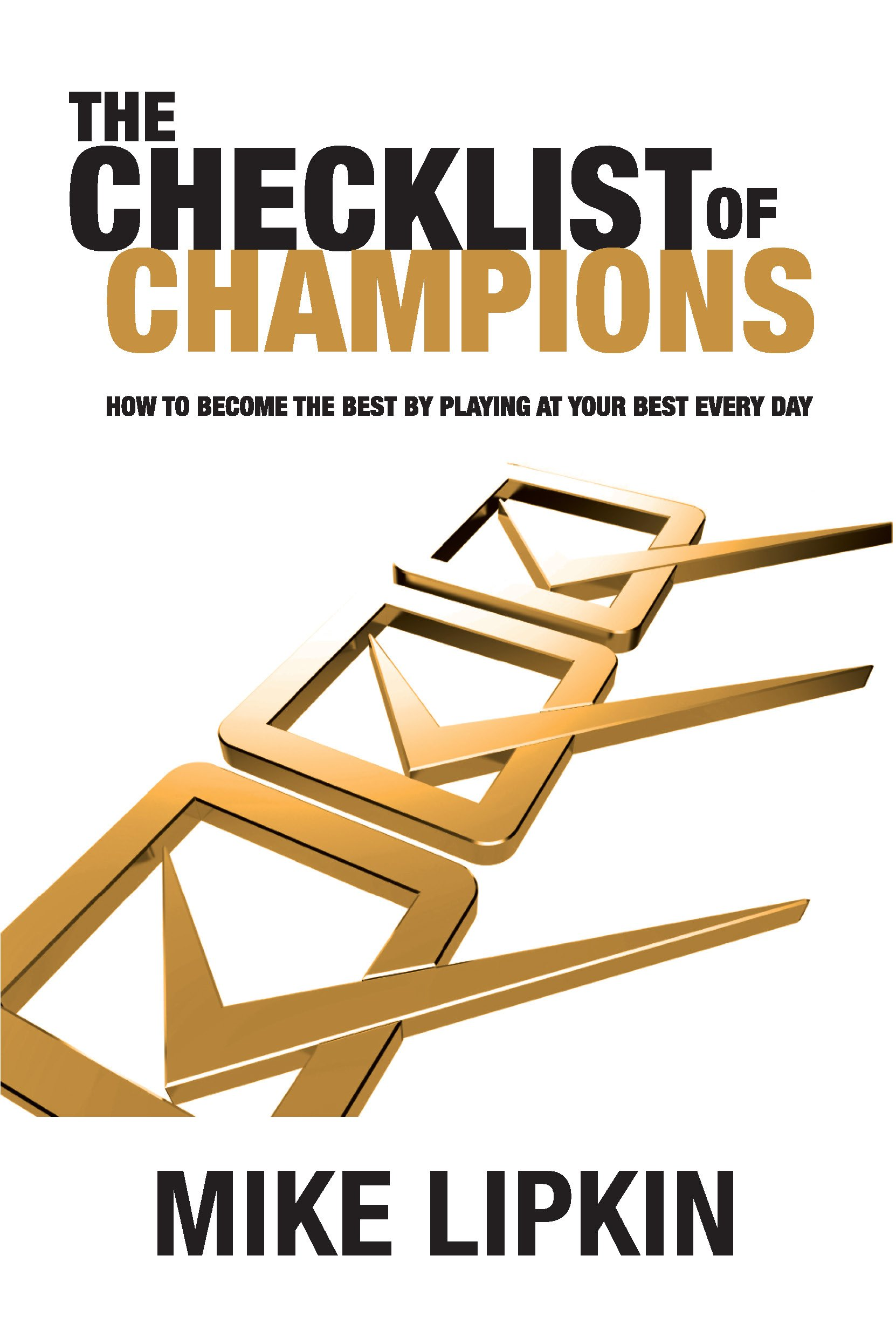 The Checklist of Champions: How to Become the Best by Playing at Your Best Every Day