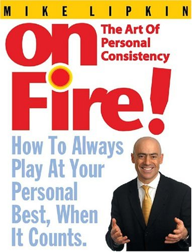On Fire! The Art of Personal Consistency: How to Always Play at Your Personal Best, When it Counts