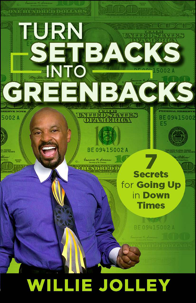Willie Jolley- Turn Setbacks into Greenbacks: 7 Secrets for Going Up in Down Times