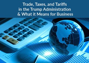 <p><strong>Trade, Taxes, and Tariffs in the Trump Administration &amp; What it Means for Business</strong></p>