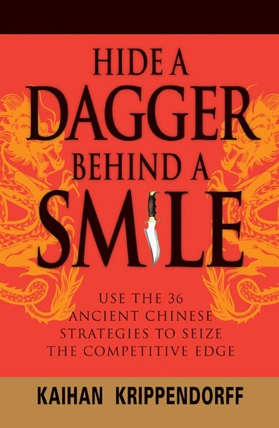 Hide a Dagger Behind a Smile: Use the 36 Ancient Chinese Strategies to Seize the Competitive Edge