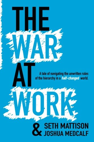 The War At Work: A Tale of Navigating the Unwritten Rules of the Hierarchy in a Half Changed World