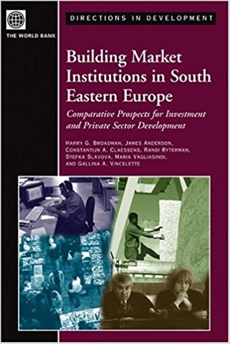 Building Market Institutions in South Eastern Europe: Comparative Prospects for Investment and Private Sector Development