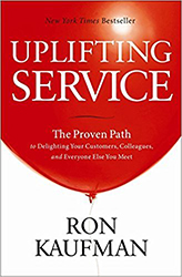 Uplifting Service: The Proven Path to Delighting Your Customers, Colleagues, and Everyone Else You Meet