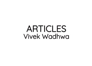<p>Articles by Vivek Wadhwa</p>