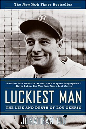 Luckiest Man: The Life and Death of Lou Gehrig by Jonathan Eig