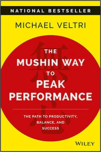 The Mushin Way to Peak Performance: The Path to Productivity, Balance, and Success