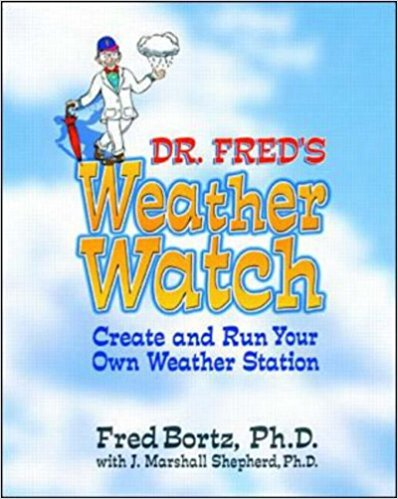 Dr. Fred's Weather Watch: Create and Run Your Own Weather Station