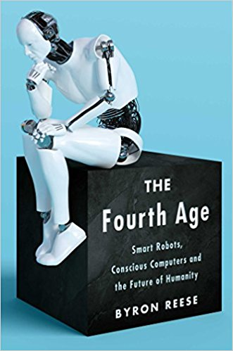 Due out April 24, 2018!  The Fourth Age: Smart Robots, Conscious Computers, and the Future of Humanity