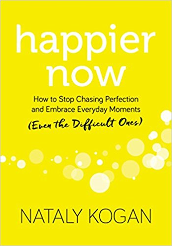 Due out May 1!  Happier Now: How to Stop Chasing Perfection and Embrace Everyday Moments (Even the Difficult Ones)