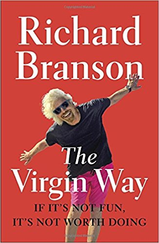 The Virgin Way: If It's Not Fun, It's Not Worth Doing