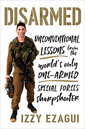 Disarmed: Unconventional Lessons from the World's Only One-Armed Special Forces Sharpshooter