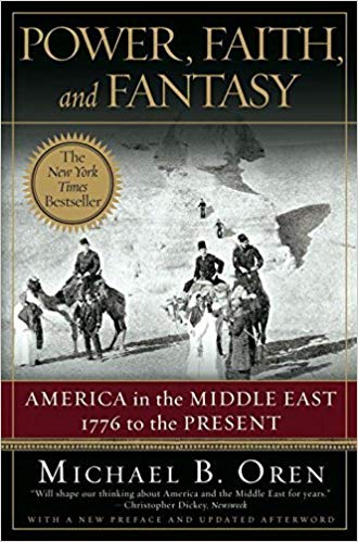 Power, Faith and Fantasy : America in the Middle East, 1776 to the Present