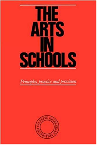 The Arts in Schools : Principles, Practice and Provision