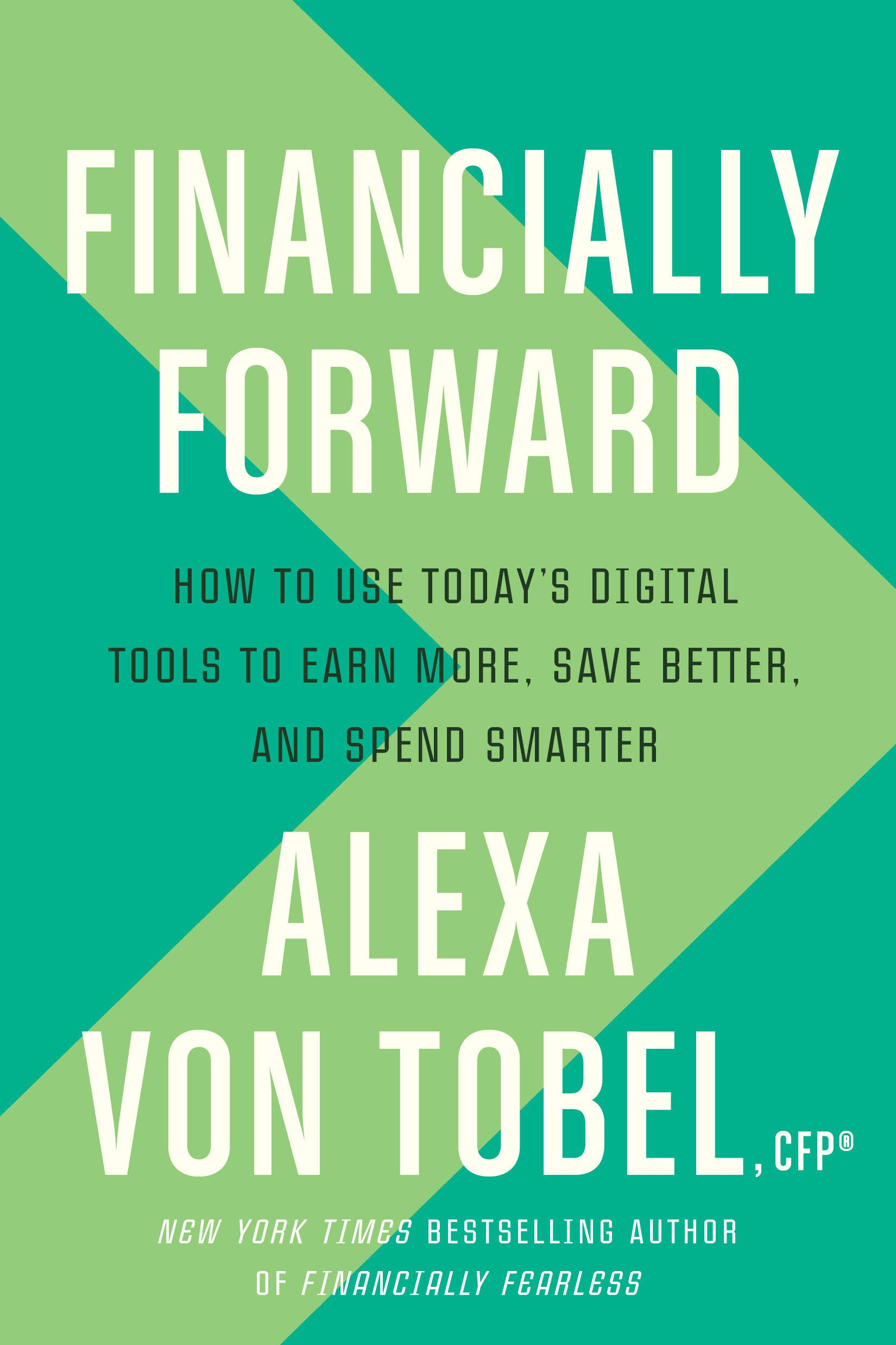 Financially Forward: How to Use Today's Digital Tools to Earn More, Save Better, and Spend Smarter