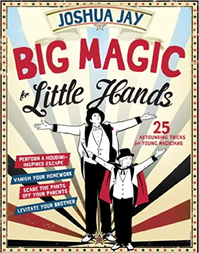Big Magic for Little Hands: 25 Astounding Illusions for Young Magicians Hardcover – October 21, 2014