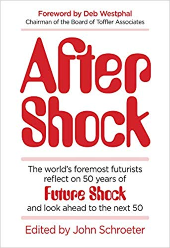 Due out February 4!  After Shock: The World's Foremost Futurists Reflect on 50 Years of Future Shock―and Look Ahead to the Next 50