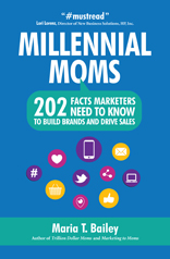 Millennial Moms: 202 Facts Marketers Need to Know to Build Brands and Drive Sales