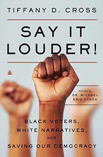 Due out in July!  Say It Louder!: Black Voters, White Narratives, and Saving Our Democracy