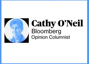 <p><strong>Cathy O'Neil's blog and Bloomberg Opinion column</strong></p>