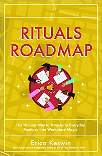 Due out Jan 21, 2021!  Rituals Roadmap: The Human Way to Transform Everyday Routines into Workplace Magic