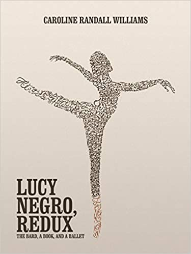 LUCY NEGRO, REDUX: The Bard, a Book, and a Ballet