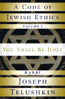 A Code of Jewish Ethics: You Shall Be Holy, Vol. 1