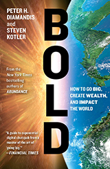Bold: How to Go Big, Create Wealth & Impact the World