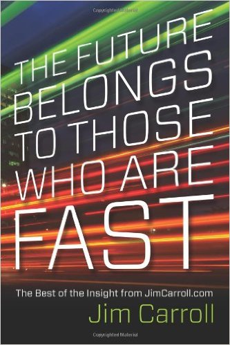 The Future Belongs to Those Who are Fast: The Best of the Insight from JimCarroll.com