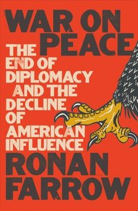 War on Peace: The End of Diplomacy and the Decline of American Influence  -Due out April 24!