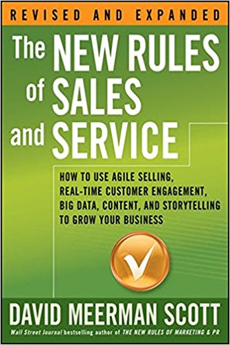 The New Rules of Sales and Service: How to Use Agile Selling, Real-Time Customer Engagement, Big Data, Content, and Storytelling to Grow Your Business