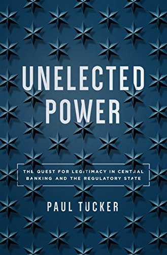 Due out May 22, 2018!   Unelected Power: The Quest for Legitimacy in Central Banking and the Regulatory State