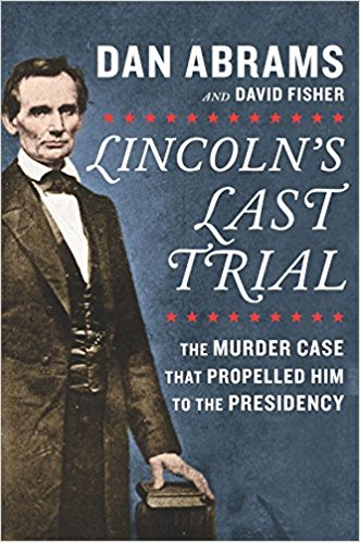 Due out June 5th!  Lincoln's Last Trial: The Murder Case That Propelled Him to the Presidency