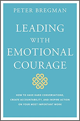 Coming Soon!  Leading With Emotional Courage: How to Have Hard Conversations, Create Accountability, And Inspire Action On Your Most Important Work