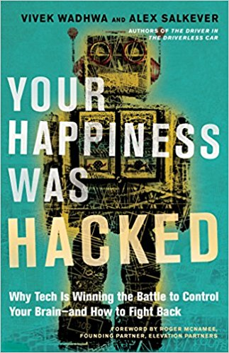 Due out in June!  Your Happiness Was Hacked: Why Tech Is Winning the Battle to Control Your Brain--and How to Fight Back