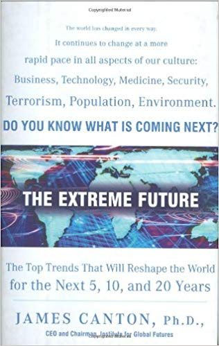 The Extreme Future: The Top Trends That Will Shape the World for the Next 5, 10, and 20 Years