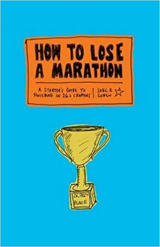 How to Lose a Marathon: A starters Guide to finishing in 26.2 chapters