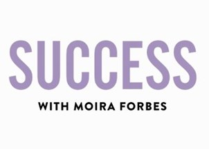 "<p>Moira Forbes launches ""Success"" video series</p>"