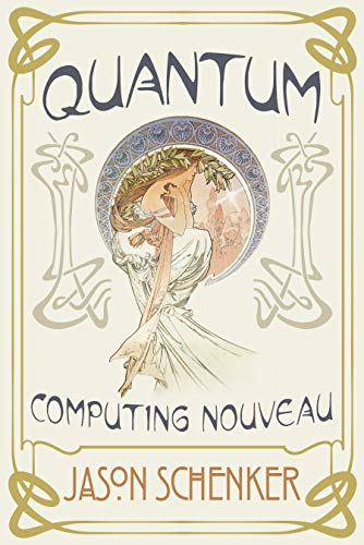 Due out in November!  Quantum: Computing Nouveau: The Technological Step Change That Could Foster Scientific Discovery, Break Blockchains, and Trigger a Global Cybersecurity Arms Race