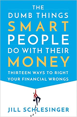 Due out in February!   The Dumb Things Smart People Do with Their Money: Thirteen Ways to Right Your Financial Wrongs