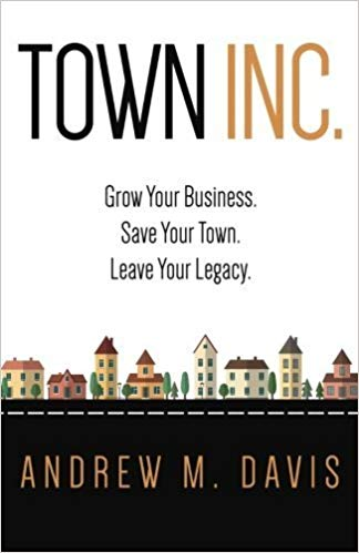 Town Inc: Grow Your Business. Save Your Town. Leave Your Legacy